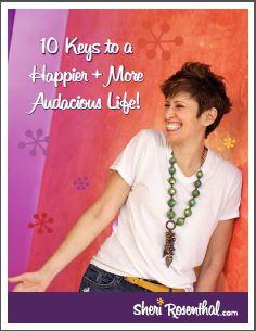 10 Keys to a Happier + More Audacious Life!